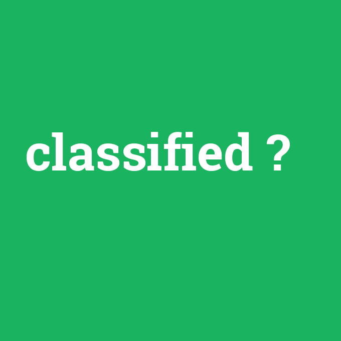 classified, classified nedir ,classified ne demek