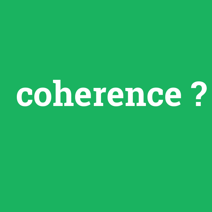 coherence, coherence nedir ,coherence ne demek