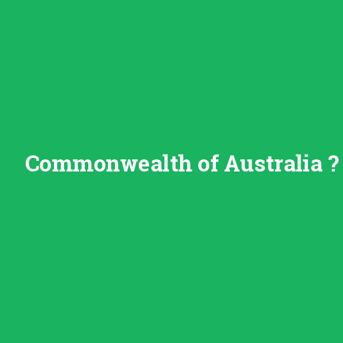 Commonwealth of Australia, Commonwealth of Australia nedir ,Commonwealth of Australia ne demek
