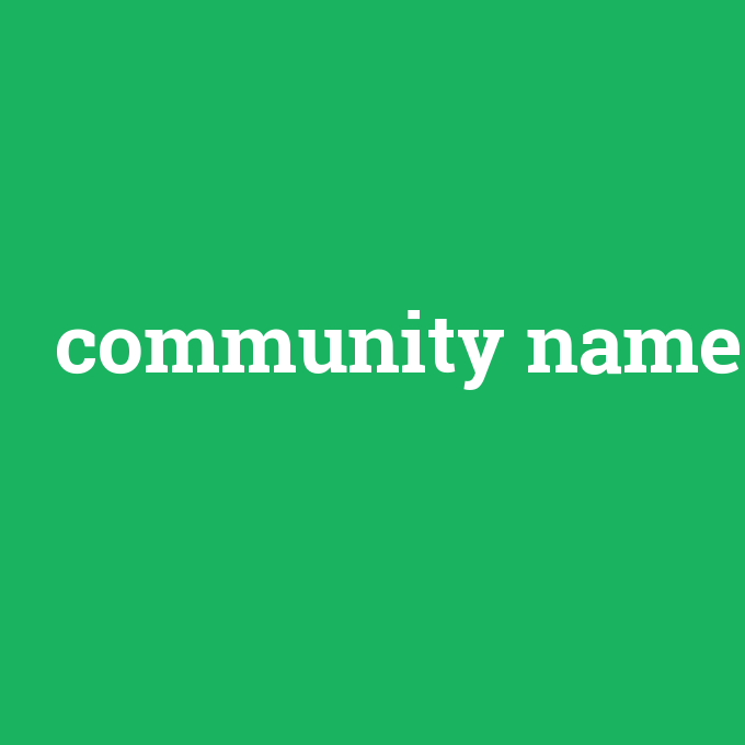 community name, community name nedir ,community name ne demek