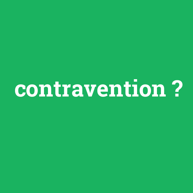 contravention, contravention nedir ,contravention ne demek