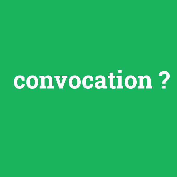 convocation, convocation nedir ,convocation ne demek