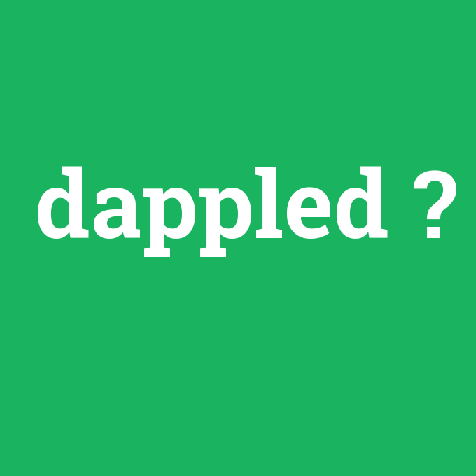 dappled, dappled nedir ,dappled ne demek