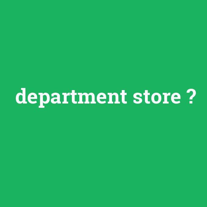 department store, department store nedir ,department store ne demek