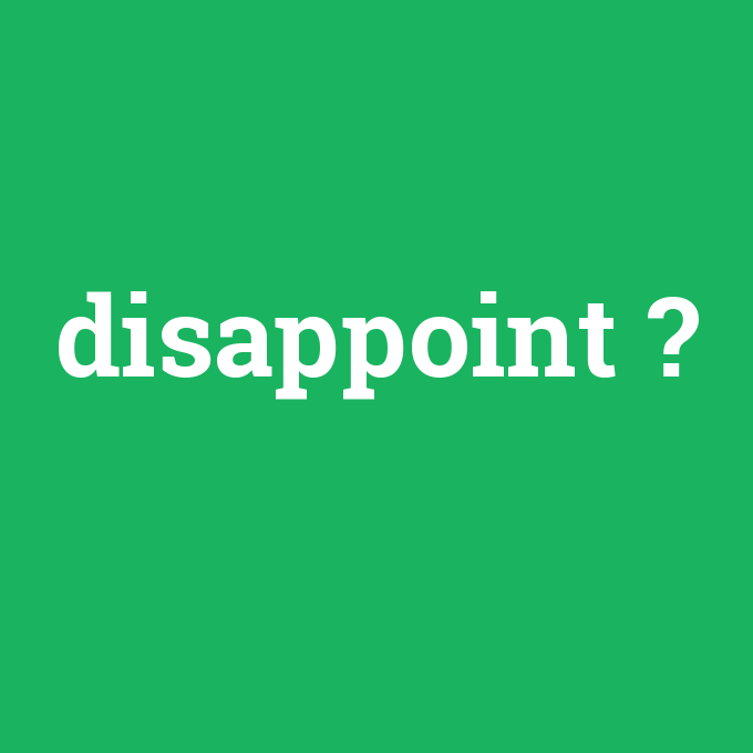 disappoint, disappoint nedir ,disappoint ne demek