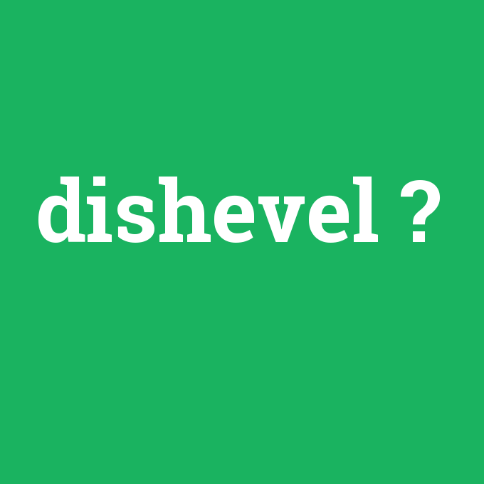 dishevel, dishevel nedir ,dishevel ne demek