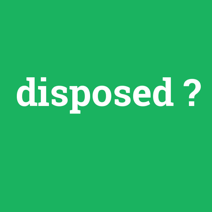 disposed, disposed nedir ,disposed ne demek
