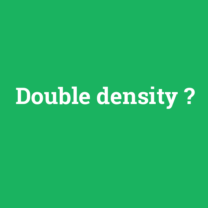 Double density, Double density nedir ,Double density ne demek