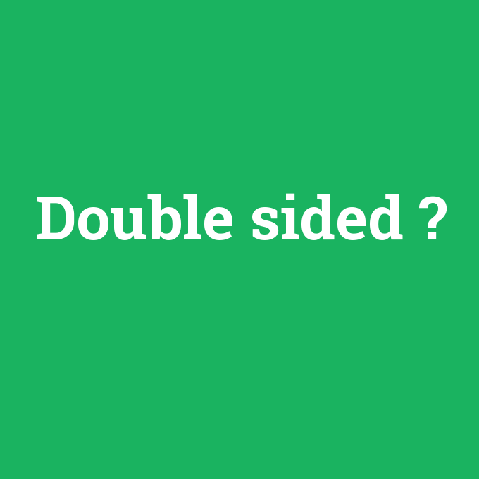 Double sided, Double sided nedir ,Double sided ne demek