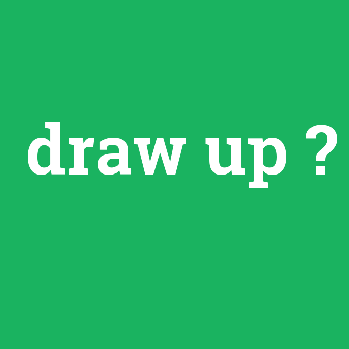 draw up, draw up nedir ,draw up ne demek