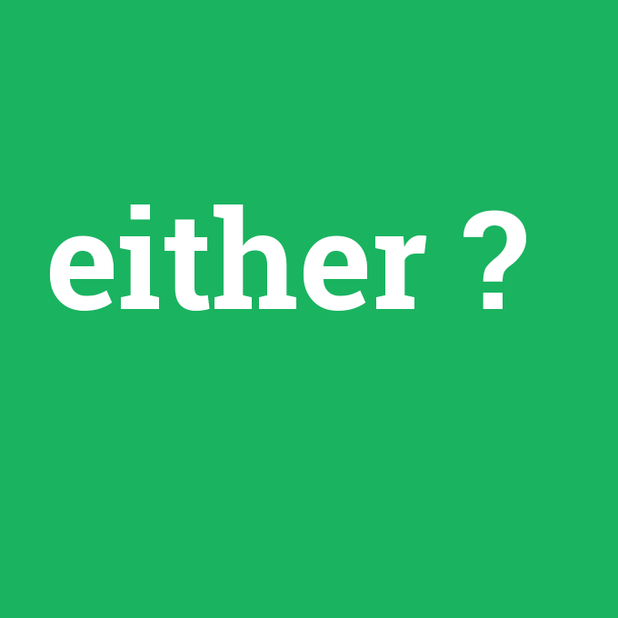 either, either nedir ,either ne demek