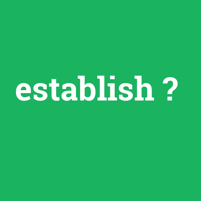 establish, establish nedir ,establish ne demek