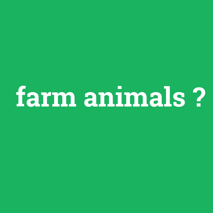 farm animals, farm animals nedir ,farm animals ne demek