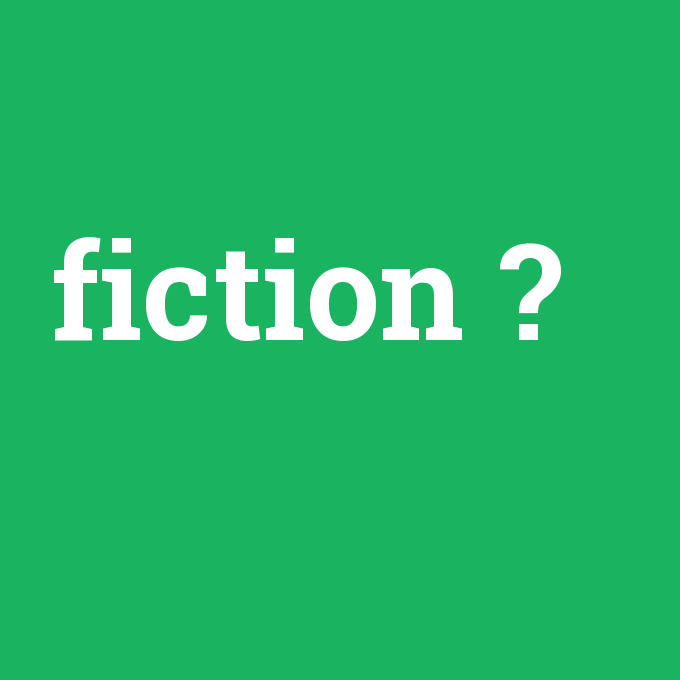 fiction, fiction nedir ,fiction ne demek