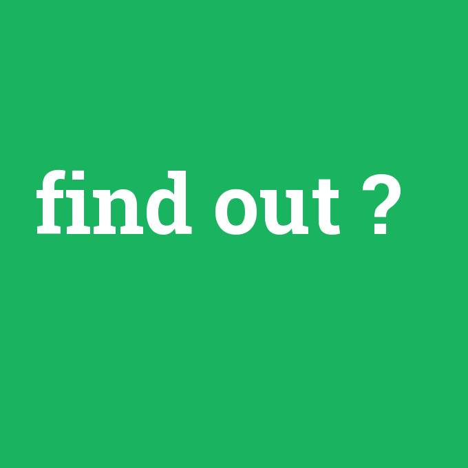 find out, find out nedir ,find out ne demek