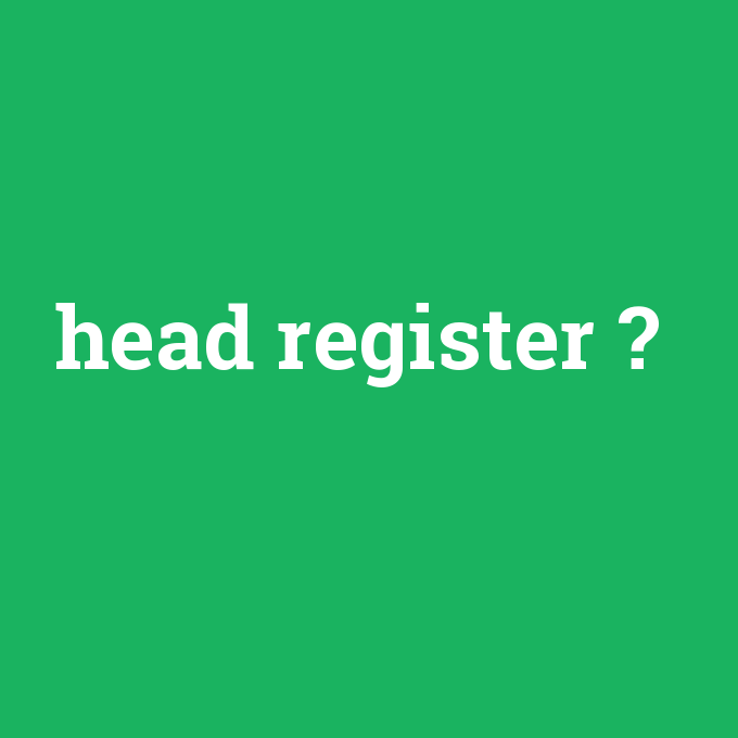 head register, head register nedir ,head register ne demek