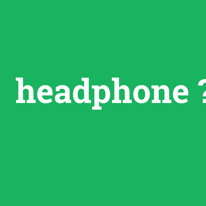 headphone, headphone nedir ,headphone ne demek