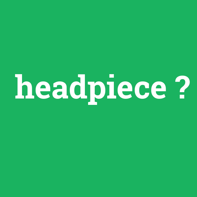 headpiece, headpiece nedir ,headpiece ne demek