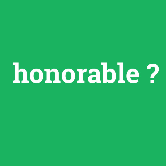 honorable, honorable nedir ,honorable ne demek