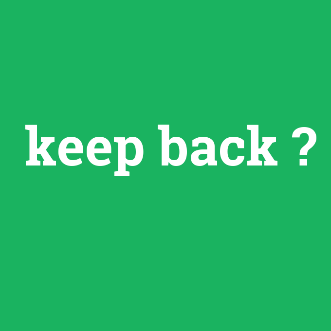 keep back, keep back nedir ,keep back ne demek