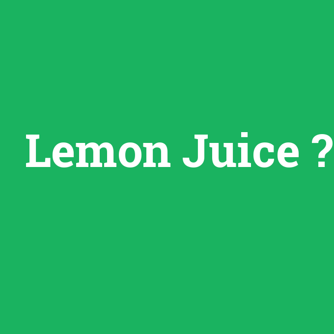 Lemon Juice, Lemon Juice nedir ,Lemon Juice ne demek