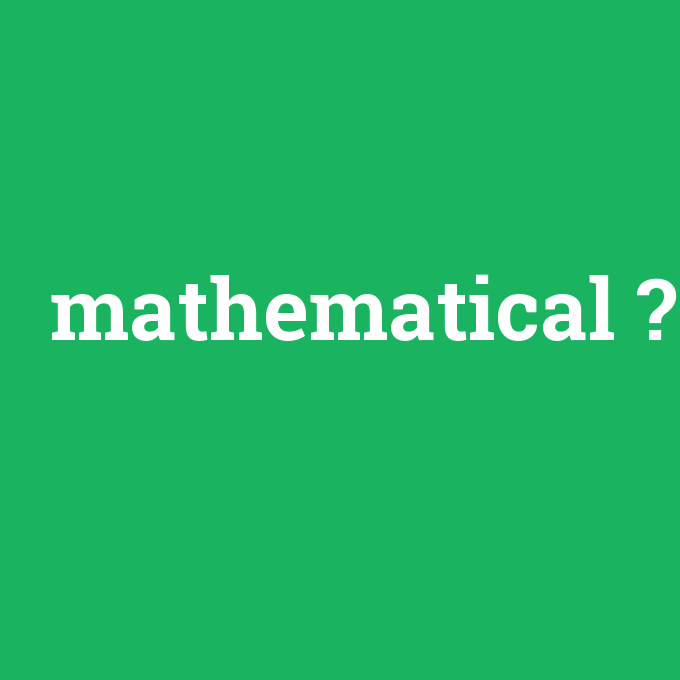 mathematical, mathematical nedir ,mathematical ne demek