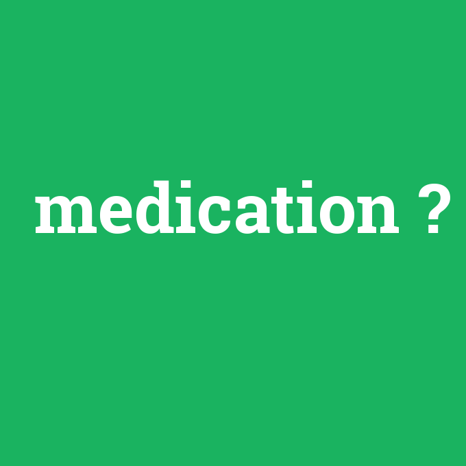 medication, medication nedir ,medication ne demek