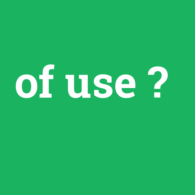 of use, of use nedir ,of use ne demek