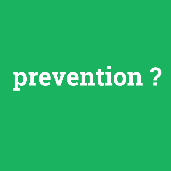 prevention, prevention nedir ,prevention ne demek