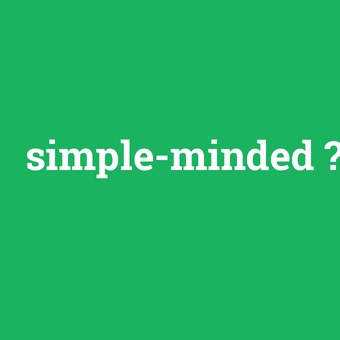 simple-minded, simple-minded nedir ,simple-minded ne demek