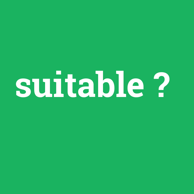suitable, suitable nedir ,suitable ne demek