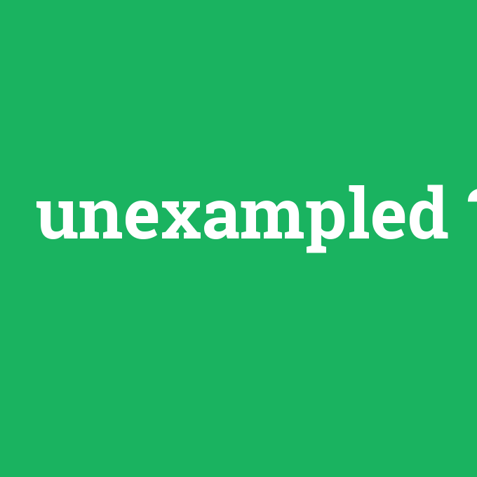 unexampled, unexampled nedir ,unexampled ne demek