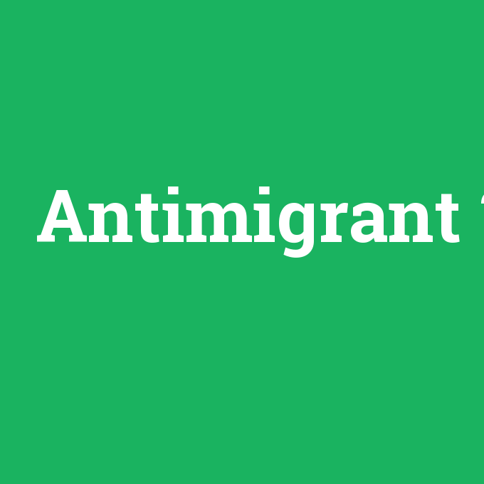 Antimigrant, Antimigrant nedir ,Antimigrant ne demek