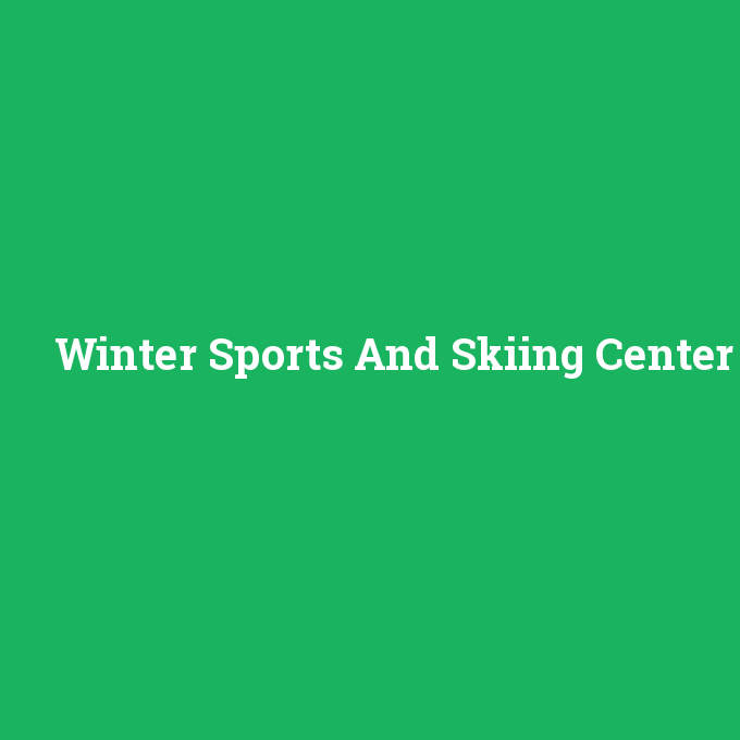 Winter Sports And Skiing Center, Winter Sports And Skiing Center nedir ,Winter Sports And Skiing Center ne demek