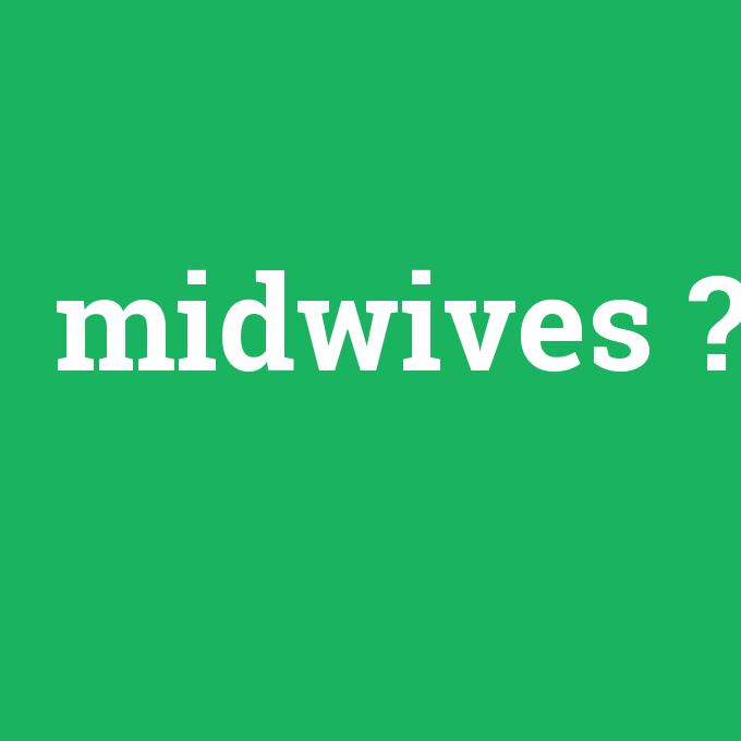 midwives, midwives nedir ,midwives ne demek